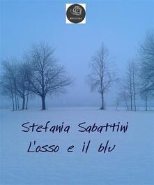 L' osso e il blu - Stefania Sabattini - ebook