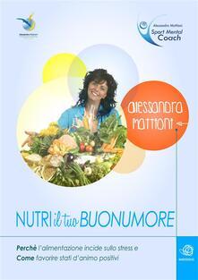 Nutri il tuo buonumore - Alessandra Mattioni - ebook