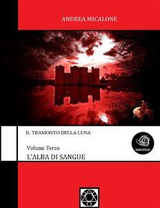 L' alba di sangue. Il tramonto della luna. Vol. 3 - Andrea Micalone - ebook