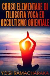Corso elementare di filosofia yoga ed occultismo orientale