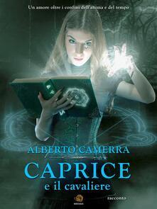 Caprice e il cavaliere - Alberto Camerra - ebook