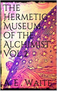 Thehermetic museum of the alchemist. Vol. 2