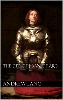Thelife of Joan of Arc