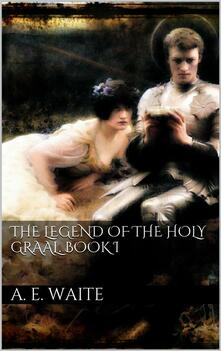 Thelegend of the holy Graal. Vol. 1