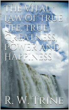 Thevital law of true life, true greatness, power, and happiness
