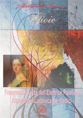 Gioie. Frammenti di vita dell'Elettrice Palatina Anna Maria Ludovica de'Medici