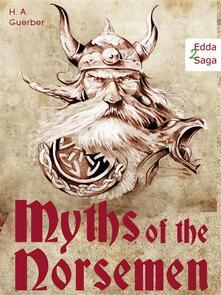 Myths of the norsemen. From the Eddas and sagas: viking mythology. Ediz. illustrata
