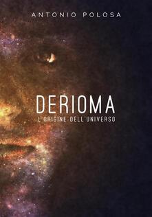 Derioma. L'origine dell'universo - Antonio Polosa - ebook