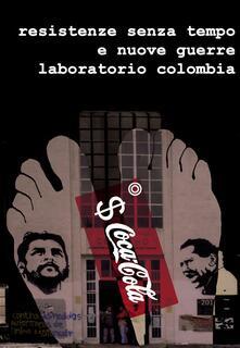 Resistenze Senza Tempo e Nuove Guerre. Laboratorio Colombia. - Dario Ghilarducci,Filippo Nuzzi - ebook