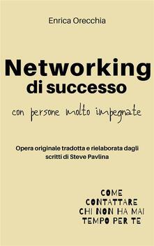 Networking di successo con persone molto impegnate - Enrica Orecchia - ebook