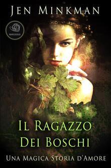 Il ragazzo dei boschi. Una magica storia d'amore - Jen Minkman - ebook