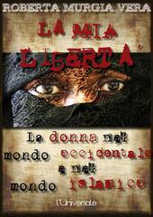 La mia libertà. La donna nel mondo occidentale e nel mondo islamico