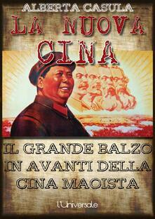 La nuova Cina: il grande balzo in avanti della Cina maoista - Alberta Casula - ebook