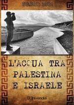 L' acqua tra Palestina e Israele: la guerra per l'acqua in Medio Oriente
