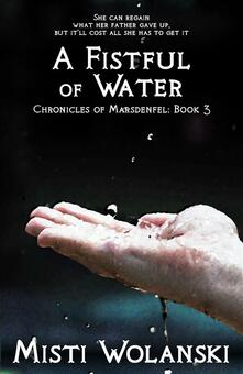 Afistful of water. Chronicles of Marsdenfel. Vol. 3