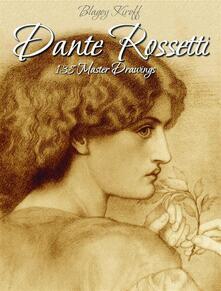 Dante Rossetti: 138 master drawings