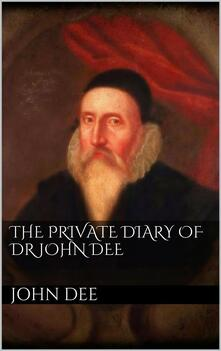 Theprivate diary of dr. John Dee