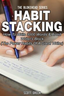 Habit stacking. How to write 3000 words & avoid writer's block (the power habits of a great writer)