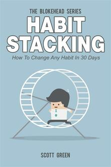 Habit stacking. How to change any habit in 30 days