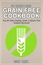 Grain free cookbook. Top 30 brain healthy, grain & gluten free recipes exposed!