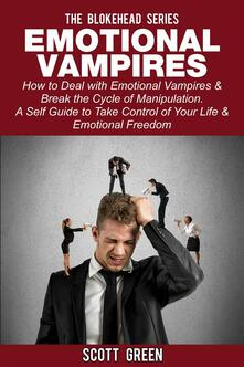 Emotional vampires. How to deal with emotional vampires & break the cycle of manipulation. A self guide to take control of your life & emotional freedom