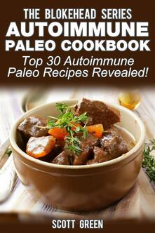 Autoimmune paleo cookbook. Top 30 autoimmune paleo recipes revealed!