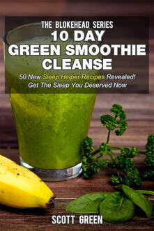 10 day green smoothie cleanse. 50 new sleep helper recipes revealed! Get the sleep you deserved now