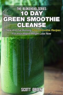 10 day green smoothie cleanse. 50 new and fat burning paleo smoothie recipes for your rapid weight loss now