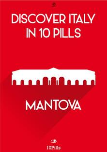 Mantua. Discover Italy in 10 pills