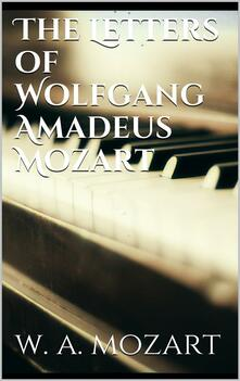 Theletters of Wolfgang Amadeus Mozart