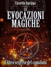 Le evocazioni magiche. Il libro segreto del comando