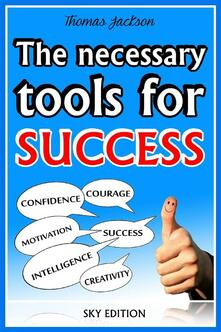 Thenecessary tools for success. The self help guide