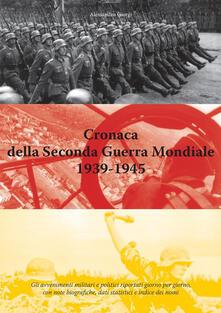 Cronaca della Seconda Guerra Mondiale 1939-1945 - Alessandro Giorgi - ebook