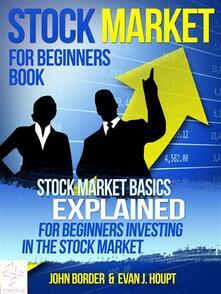 Stock Market For Beginners Book: Stock Market Basics Explained for Beginners Investing in the Stock Market