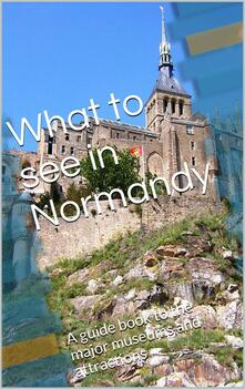 What to see in Normandy