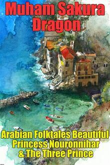 Arabian folktales beautiful princess Nouronnihar & the three prince