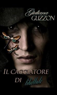 Il cacciatore di libellule - Giuliana Guzzon - ebook