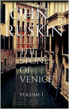 Thestones of Venice. Vol. 1