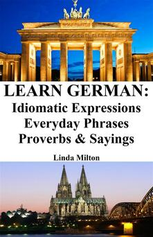 Learn German: Idiomatic Expressions ? Everyday Phrases ? Proverbs & Sayings