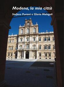 Modena, la mia città. Ediz. illustrata - Gloria Malagoli,Stefano Puviani - ebook