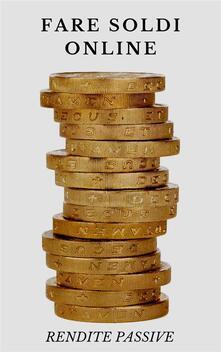 Fare soldi online - Redditi Passivi - ebook