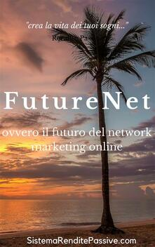 Future net ovvero il futuro del network marketing online - Future Net - ebook