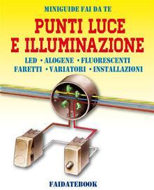 Punti luce e Illuminazione. LED, alogene, luci fluorescenti, faretti, variatori, installazioni - Valerio Poggi - ebook