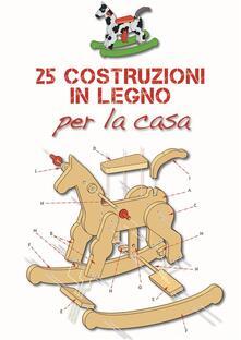 25 Costruzioni in legno per la casa - Valerio Poggi - ebook
