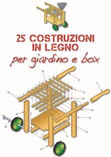 25 costruzioni in legno per giardino e box - Valerio Poggi - ebook