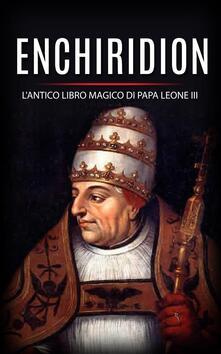 Enchiridion. L'antico libro magico di papa Leone III - Leone III - ebook