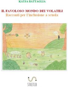Il favoloso mondo dei volatili. Racconti per l'inclusione a scuola - Katja Battaglia - ebook