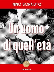 Un uomo di quell'età - Nino Bonaiuto - ebook