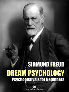Dream psychology. Psychoanalysis for beginners
