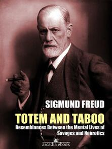 Totem and taboo: resemblances between the mental lives of savages and neurotics. Ediz. annotata